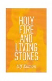 HOLY FIRE AND LIVING STONES
